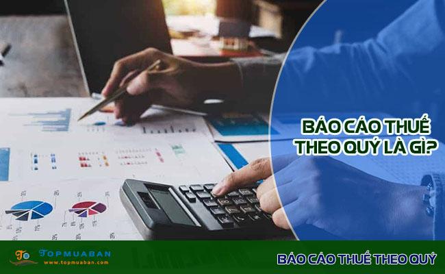 Báo cáo thuế theo quý gồm những gì